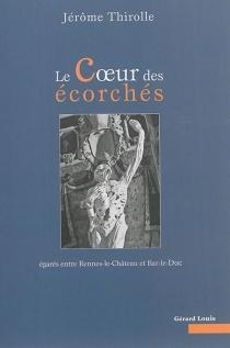 Le coeur des écorchés : égarés entre Rennes-le-Château et Bar-le-Duc - JérômeThirolle
