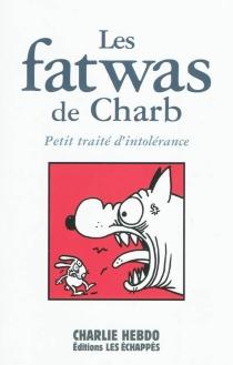 Les fatwas de Charb : petit traité d'intolérance - Charb