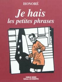 Je hais les petites phrases - PhilippeHonoré