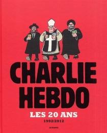 Charlie-hebdo, les 20 ans : 1992-2012 - Charlie Hebdo