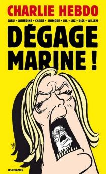 Dégage Marine ! - Charlie-hebdo