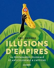Illusions d'empires : la propagande coloniale et anticoloniale à l'affiche - Eric ThomasJennings