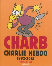 Charlie Hebdo : 1992-2015 - Charb