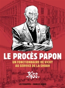 Le procès Papon : un fonctionnaire de Vichy au service de la Shoah - Riss