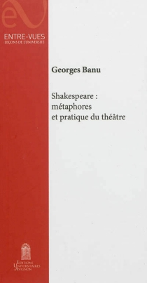 Shakespeare : métaphores et pratiques du théâtre - GeorgesBanu
