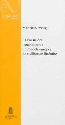 La poésie des troubadours : un modèle européen de civilisation littéraire - MaurizioPerugi