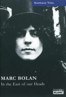 Marc Bolan : in the east of your heads - Nathalie Vogl