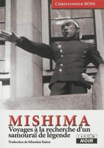 Mishima : voyages à la recherche d'un samouraï de légende - ChristopherRoss