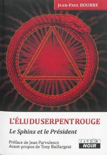 L'élu du Serpent rouge : le Sphinx et le Président - Jean-PaulBourre