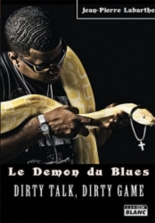 Le démon du blues : dirty talk, dirty game - Jean-Pierre Labarthe