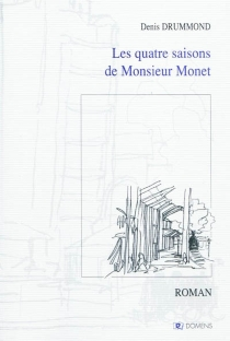 Les quatre saisons de monsieur Monet - Denis Drummond