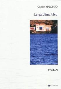 Le gardénia bleu : récit - ClaudineMarciano