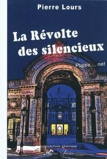 La révolte des silencieux : pl@ce... net - PierreLours