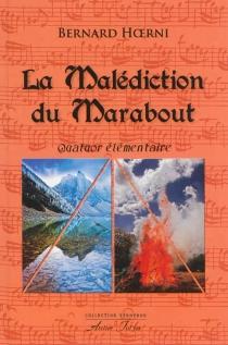La malédiction du marabout : quatuor élémentaire - BernardHoerni