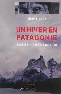 Un hiver en Patagonie : requiem pour un vagabond - HervéHaon