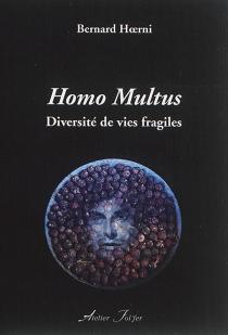 Homo multus : diversité de vies fragiles - BernardHoerni