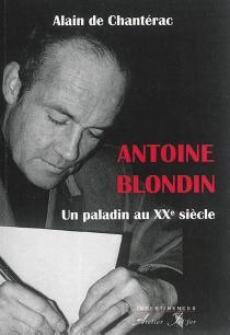 Antoine Blondin : un paladin au XXe siècle - Alain deChantérac