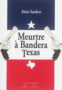 Meurtre à Bandera, Texas - AlainSanders