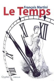 Le temps| Suivi de La quadrature - FrançoisMartini