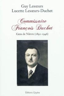 Commissaire François Duchet : gens de Nièvre (1891-1946) - GuyLesoeurs