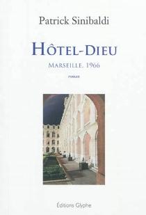 Hôtel-Dieu : Marseille, 1966 - PatrickSinibaldi