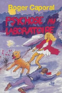Psychose au laboratoire - RogerCaporal
