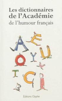 Les dictionnaires de l'Académie de l'humour français - Académie de l'humour français
