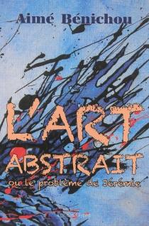 L'art abstrait ou Le problème de Jérémie - AiméBénichou
