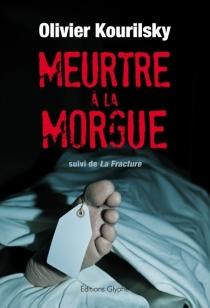 Meurtre à la morgue : polar| Suivi de La fracture - OlivierKourilsky