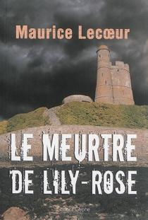 Le meurtre de Lily-Rose : polar - MauriceLecoeur