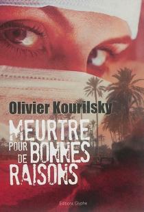 Meurtre pour de bonnes raisons : polar - OlivierKourilsky