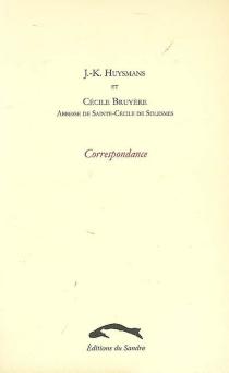J.-K. Huysmans et Cécile Bruyère, abbesse de Sainte-Cécile de Solesmes : correspondance, 1896-1903 - CécileBruyere