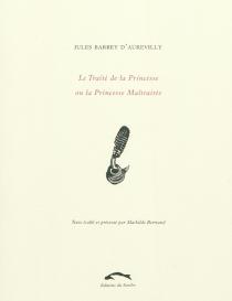 Le traité de la princesse ou La princesse maltraitée - JulesBarbey d'Aurevilly