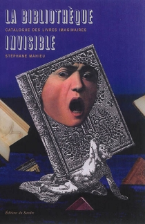 La bibliothèque invisible : catalogue des livres imaginaires - StéphaneMahieu