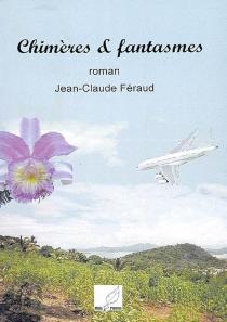 Chimères et fantasmes - Jean-ClaudeFéraud