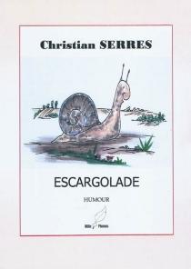Escargolade : humour - ChristianSerres