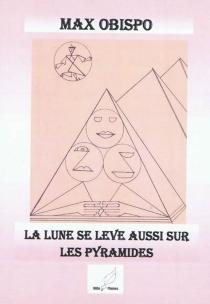 La lune se lève aussi sur les pyramides - MaxObispo