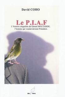 Le PIAF : l'histoire singulière de Gérard Moutarde, l'homme qui voulait devenir Président - DavidCoho