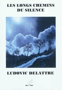 Les longs chemins du silence - LudovicDelattre
