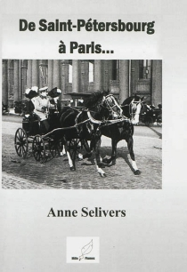 De Saint-Pétersbourg à Paris... - Anne Selivers