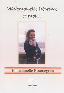 Mademoiselle Déprime et moi... - EmmanuelleRoumegous