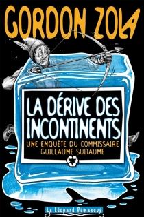 La dérive des incontinents : une enquête du commissaire Guillaume Suitaume - GordonZola