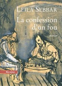 La confession d'un fou - LeïlaSebbar