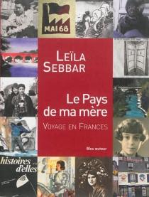 Le pays de ma mère : voyage en Frances - LeïlaSebbar