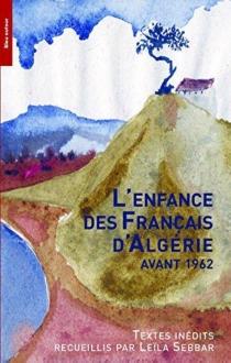 L'enfance des Français d'Algérie avant 1962 : textes inédits -