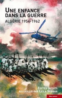 Une enfance dans la guerre : Algérie 1954-1962 -