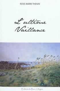 L'ultime vaillance - Rose-MarieThénin