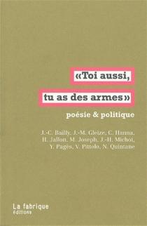 Toi aussi, tu as des armes : poésie et politique -
