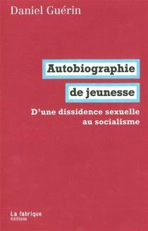 Autobiographie de jeunesse : d'une dissidence sexuelle au socialisme - DanielGuérin