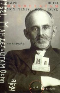 Mandelstam, mon temps, mon fauve : une biographie - RalphDutli